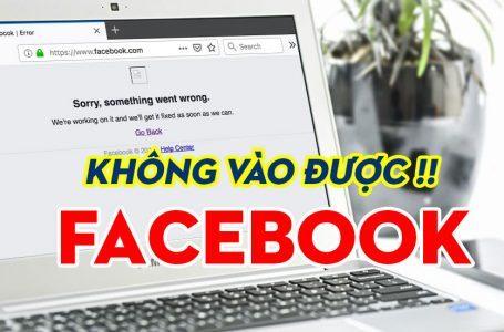 Tổng hợp những lỗi không vào được facebook và cách khắc phục