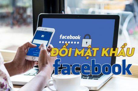 Hướng dẫn cách đổi mật khẩu facebook trên máy tính và điện thoại