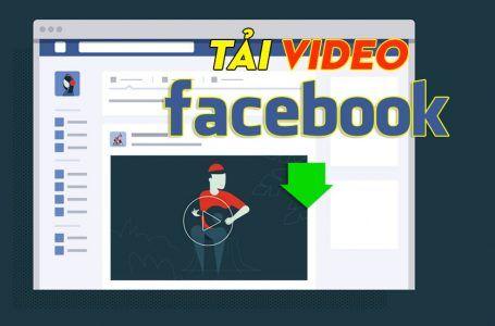03 cách tải video trên facebook về máy tính nhanh nhất không cần cài phần mềm